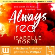 Always Red - A Hachette Audiobook powered by Wattpad Production audiobook by Isabelle Ronin
