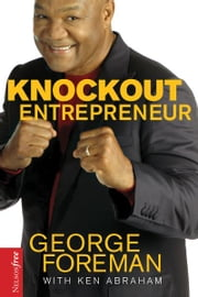 Knockout Entrepreneur - My Ten-Count Strategy for Winning at Business ebook by George Foreman