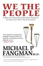We the People ebook by Michael P Fangman M.D.