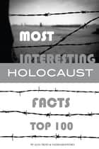 Most Interesting Holocaust Facts Top 100 ebook by alex trostanetskiy