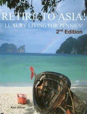 Retire To Asia ebook by Ken Silver