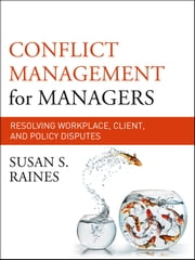Conflict Management for Managers - Resolving Workplace, Client, and Policy Disputes ebook by Susan S. Raines