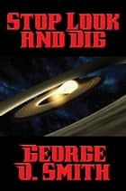 Stop Look and Dig ebook by George O. Smith