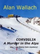 Corviglia: A Murder in the Alps ebook by Alan Wallach