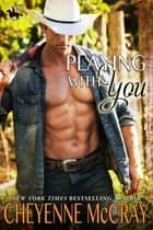 Playing with You ebook by Cheyenne McCray