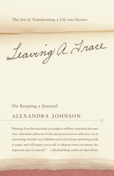Leaving a Trace - On Keeping a Journal ebook by Alexandra Johnson