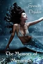 The Memory of Mermaids ebook by Spencer Dryden