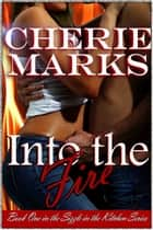 Into the Fire - Contemporary Romance ebook by Cherie Marks