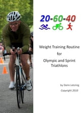 Weight Training Routine For Olympic and Sprint Triathlons ebook by Darin Letzring