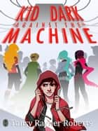 Kid Dark Against The Machine ebook by Tansy Rayner Roberts