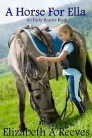 A Horse For Ella (A Level 1 Early Reader Book) ebook by Elizabeth A Reeves
