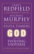 God and the Evolving Universe - The Next Step In Personal Evolution ebook by James Redfield, Michael Murphy