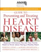 American Medical Association Guide to Preventing and Treating Heart Disease ebook by American Medical Association,Martin S. Lipsky MD,Marla Mendelson,Stephen Havas MD, MPH,Michael Miller MD