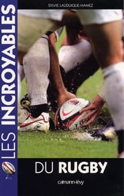 Les Incroyables du rugby ebook by Sylvie Lauduique-Hamez