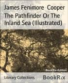 The Pathfinder Or The Inland Sea (Illustrated) ebook by James Fenimore Cooper