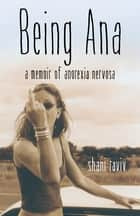 Being Ana - A Memoir of Anorexia Nervosa ebook by Shani Raviv