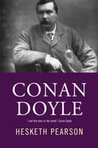 Conan Doyle: His Life And Art ebook by Hesketh Pearson