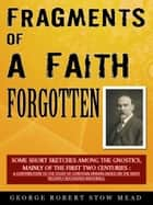 Fragments Of A Faith Forgotten ebook by G.R.S. Mead
