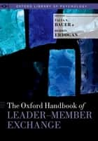 The Oxford Handbook of Leader-Member Exchange ebook by Talya N. Bauer,Berrin Erdogan