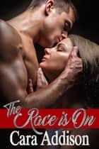 The Race Is On ebook by Cara Addison
