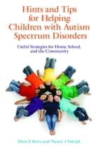 Hints and Tips for Helping Children with Autism Spectrum Disorders - Useful Strategies for Home, School, and the Community ebook by Nancy J Patrick, Dion Betts