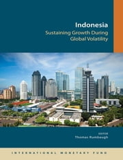 Indonesia: Sustaining Growth During Global Volatility ebook by -;- Thomas -;- Mr. -;- Rumbaugh