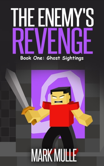 The Enemy's Revenge, Book One: Ghost Sightings ebook by Mark Mulle