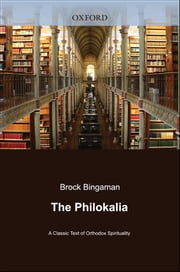 The Philokalia: A Classic Text of Orthodox Spirituality ebook by Brock Bingaman,Bradley Nassif