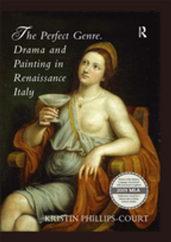 The Perfect Genre. Drama and Painting in Renaissance Italy ebook by Kristin Phillips-Court
