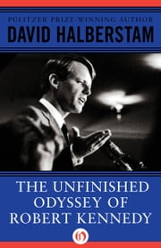 The Unfinished Odyssey of Robert Kennedy ebook by David Halberstam