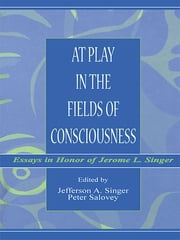 At Play in the Fields of Consciousness - Essays in Honor of Jerome L. Singer ebook by Jefferson A. Singer,Peter Salovey