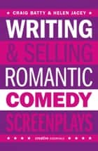 Writing & Selling Romantic Comedy Screenplays ebook by Craig Batty, Helen Jacey