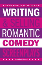 Writing & Selling Romantic Comedy Screenplays ebook by Craig Batty,Helen Jacey