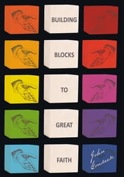 Building Blocks to Great Faith ebook by John Gondeck