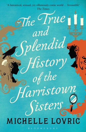 The True and Splendid History of the Harristown Sisters ebook by Michelle Lovric
