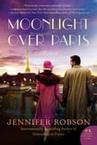 Moonlight Over Paris ebook by Jennifer Robson