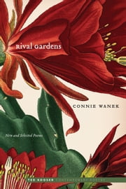 Rival Gardens - New and Selected Poems ebook by Connie Wanek,Ted Kooser
