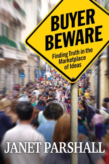 Buyer Beware - Finding Truth in the Marketplace of Ideas ebook by Janet Parshall