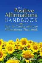 The Positive Affirmations Handbook ebook by Nathalie Thompson
