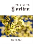 The Digital Puritan - Vol.III, No.1 ebook by Hugh Binning,John Preston,Arthur Dent