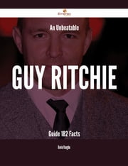 An Unbeatable Guy Ritchie Guide - 182 Facts ebook by Kevin Vaughn
