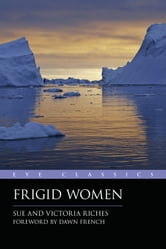 Frigid Women ebook by Sue Riches,Victoria Riches