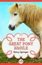 The Great Pony Hassle ebook by Nancy Springer, Daniel Mark Duffy