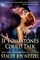 If Tombstones Could Talk ebook by Stacey Joy Netzel