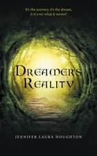 Dreamers Reality ebook by Jennifer Laura Houghton