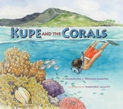 Kupe and the Corals ebook by Jacqueline L. Padilla-Gamiño,Marjorie Leggitt