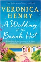 A Wedding at the Beach Hut - The feel-good read of the summer from the Sunday Times top-ten bestselling author ebook by Veronica Henry