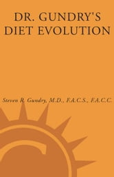 Dr. Gundry's Diet Evolution - Turn Off the Genes That Are Killing You--And Your Waistline--And Drop the Weight for Good ebook by Dr. Steven R. Gundry