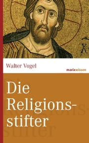 Die Religionsstifter ebook by Walter Vogel