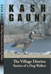 The Village Diaries : Stories of a Dog Walker ebook by Kash Gauni